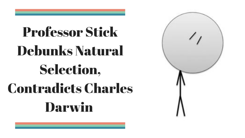 Professor Stick Debunks Natural Selection, Contradicts Charles Darwin
